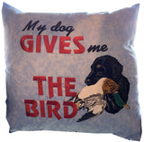 "Pillow - My Dog Gives Me the Bird - 16"" x 16"""