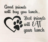 Best Friends Eat your Lunch Tea Towel / Dog Themed Flour Sack Cotton Towel - Mydeye