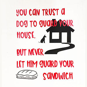 Don't Let a Dog Guard Your Sandwich Tea Towel / Dog Themed Flour Sack Cotton Towel