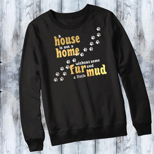 House is not a Home without some Fur and a little Mud Shirt