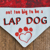 Not to big to be a Lap Dog / Over the Collar Dog Bandana