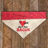 I love you more than Bacon / Over the Collar Dog Bandana