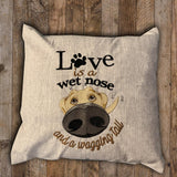 "Pillow - Love is a Wet Nose and a Wagging Tail - 16"" x 16"""