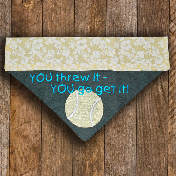 You Threw It - YOU Go Get It / Over the Collar Dog Bandana