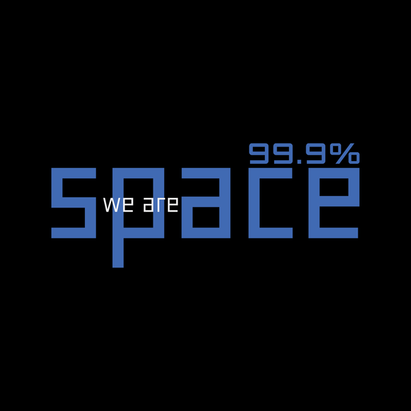 We are 99.9% space