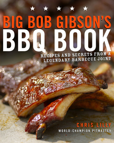 Book - Big Bob Gibsons BBQ Book: Secrets from a Legendary BBQ Joint