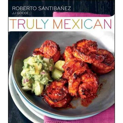 Book - Truly Mexican: Essential Recipes and Techniques by Roberto Santibanez