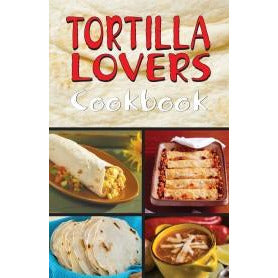 Book - Tortilla Lovers Cookbook