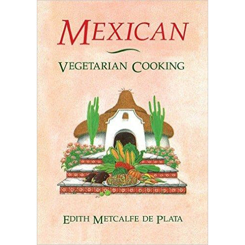 Book - Mexican Vegetarian Cooking by Edith Metcalfe de Plata