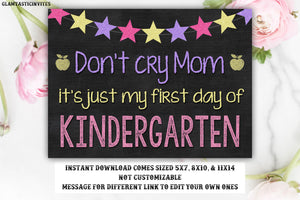 Don't Cry Mom Sign, First Day of Kindergarten, First Day School Sign, Instant Download, DIY, Don't Cry Mommy it's Just my First Day Sign