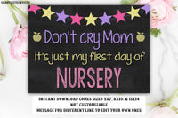 Don't Cry Mom Sign, First Day of Nursery, First Day School Sign, Instant Download, You Print, Don'r Cry Mommy it's Just my First Day Sign