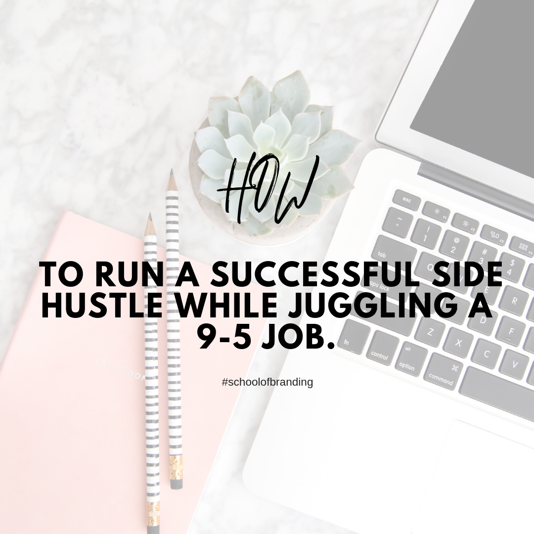 HOW to run a successful side hustle while juggling a 9-5 job. - A Seat At The Table Branding Agency
