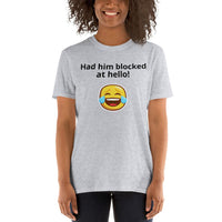 Had him blocked at hello! - Short-Sleeve Unisex T-Shirt