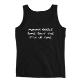 Mommy needs some shut the F**k up time - Ladies' Tank