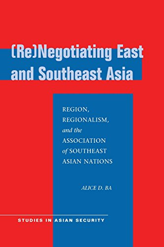 (Re)Negotiating East and Southeast Asia: Region, Regionalism, and the Association of Southeast Asian Nations (ASEAN) (Studies in Asian Security)