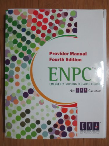 Emergency Nursing Pediatric Course: Provider Manual (Enpc)