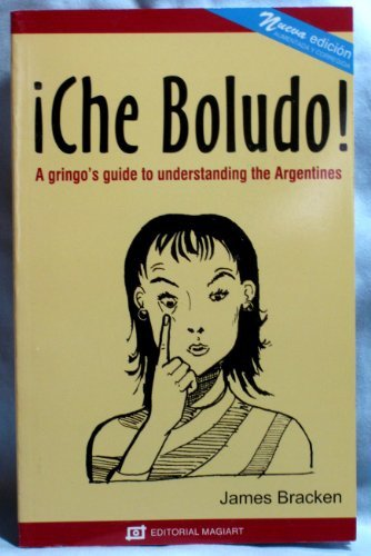 !Che Boludo! A gringo's guide to understanding the Argentines, 3rd edition