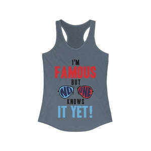 I'm Famous But No One Knows it Yet Racerback Tank Top