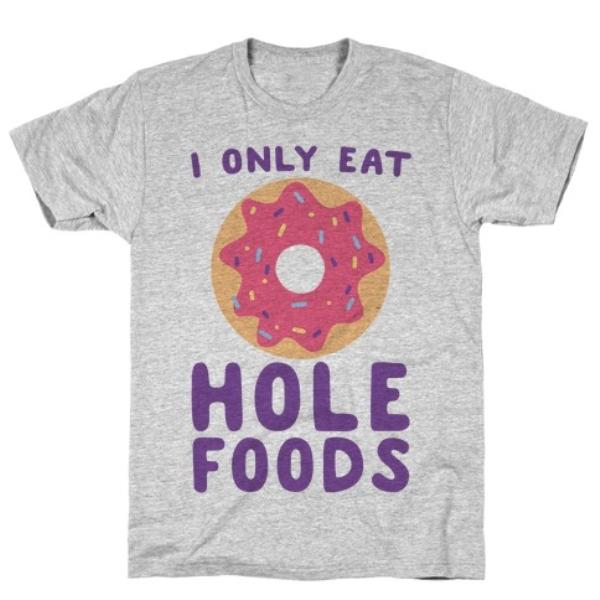I ONLY EAT HOLE FOODS T-SHIRT
