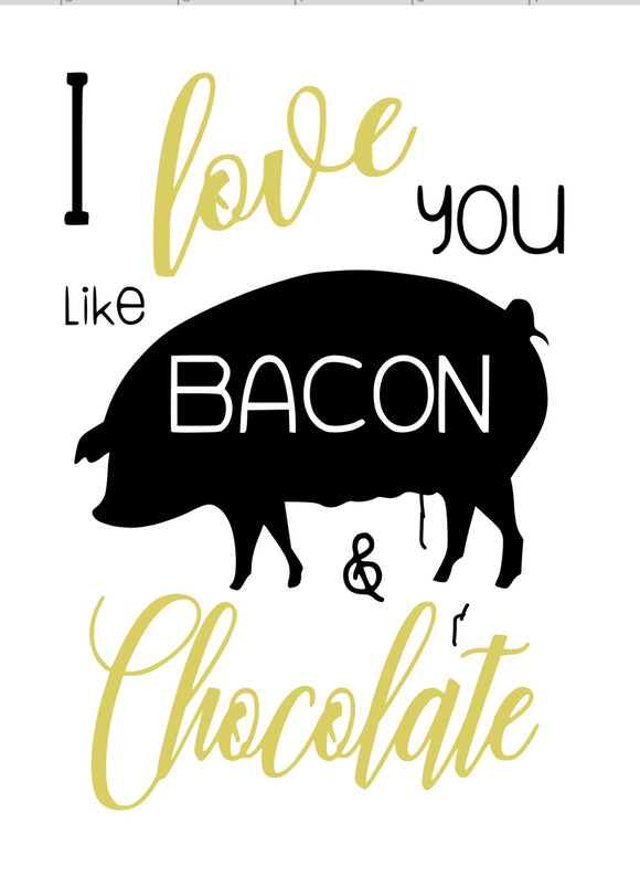 I love you like Bacon and Chocolate