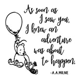 As soon as I saw you - Winnie the Pooh Quote