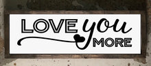 Love you more