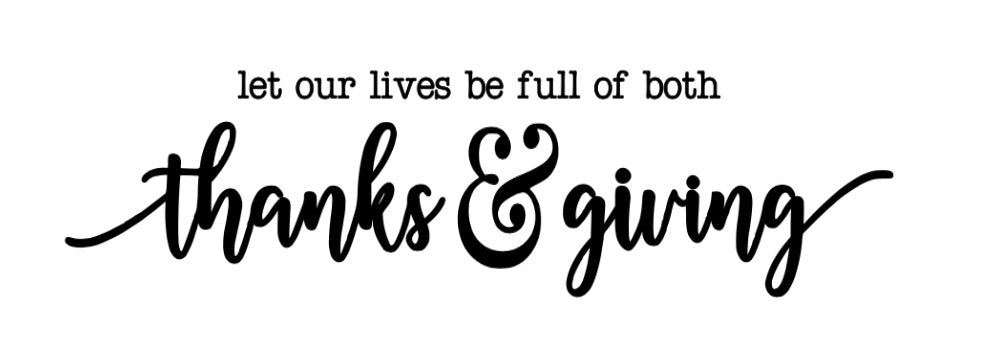 Let Our Lives be Full of Both Thanks & Giving