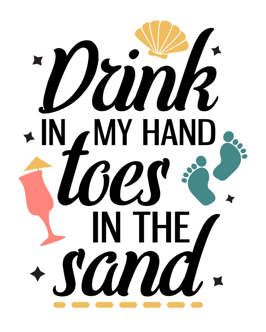 Drink in my hand Toes in the sand