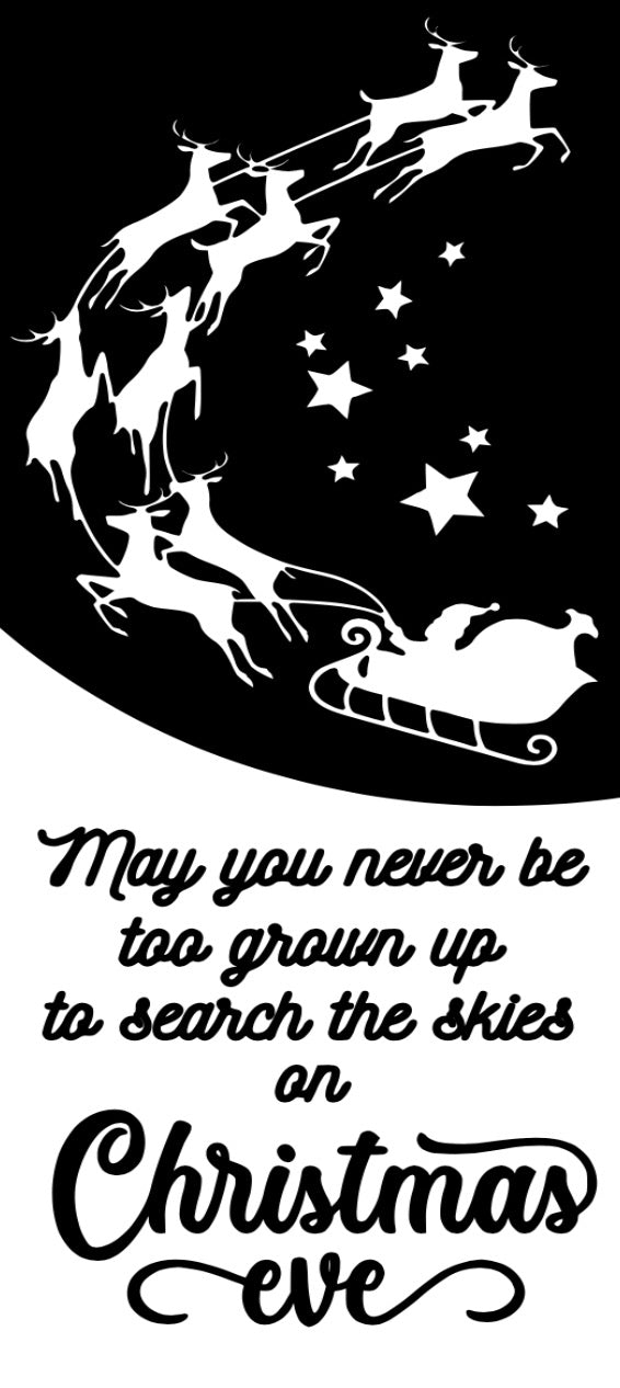 May you never be to grown up to search the skies on Christmas Eve