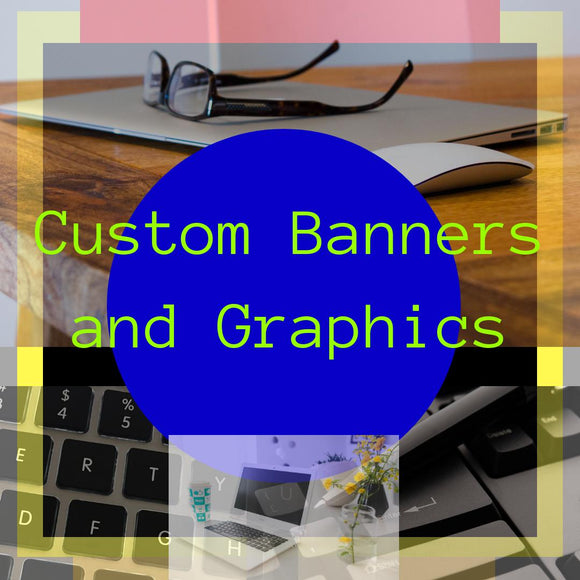 Custom Banners - Graphics - Social Media Headers - Product Label Files