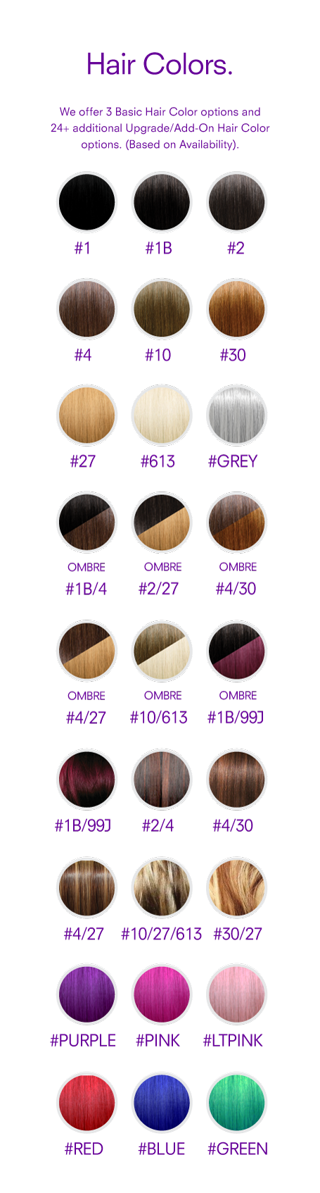 Hair Color: We offer 3 Basic Hair Color options and 24+ additional Upgrade/Add-On Hair Color options. (Based on availability).