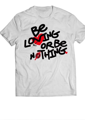 Be Loving or Be Nothing