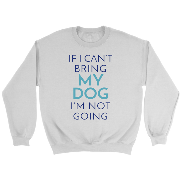 If I Can't Bring My Dog I'm Not Going Frenchie Crew Neck