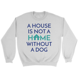 A House Is Not a Home Without a Dog Bulldog Crew Neck