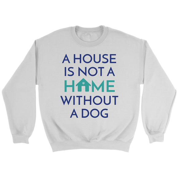 A House Is Not A Home Without A Dog Chihuahua Crew Neck