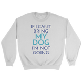 If I Can't Bring My Dog I'm Not Going Border Collie Crew Neck