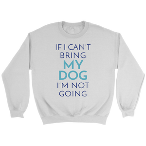 If I Can't Bring My Dog I'm Not Going Bulldog Crew Neck