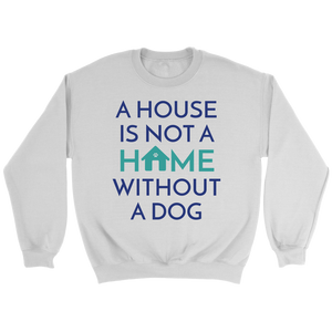 A House Is Not a Home Without a Dog Dachshund Crew Neck