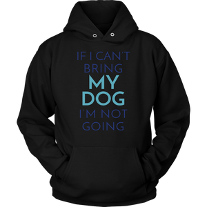 If I Can't Bring My Dog I'm Not Going Chihuahua Hoodie