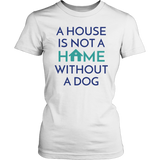 A House Is Not a Home Without a Dog Dachshund Tee