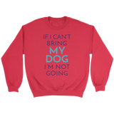 If I Can't Bring My Dog I'm Not Going Yorkie Crew Neck