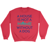 A House Is Not a Home Without a Dog Pitbull Crew Neck