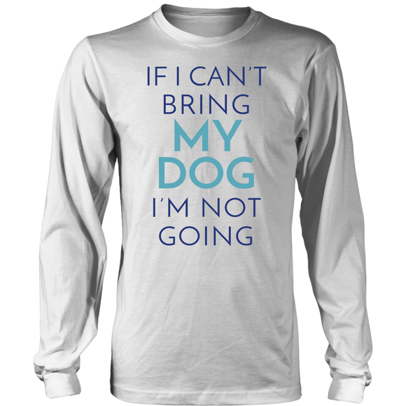 If I Can't Bring My Dog I'm Not Going Frenchie Long Sleeve Tee