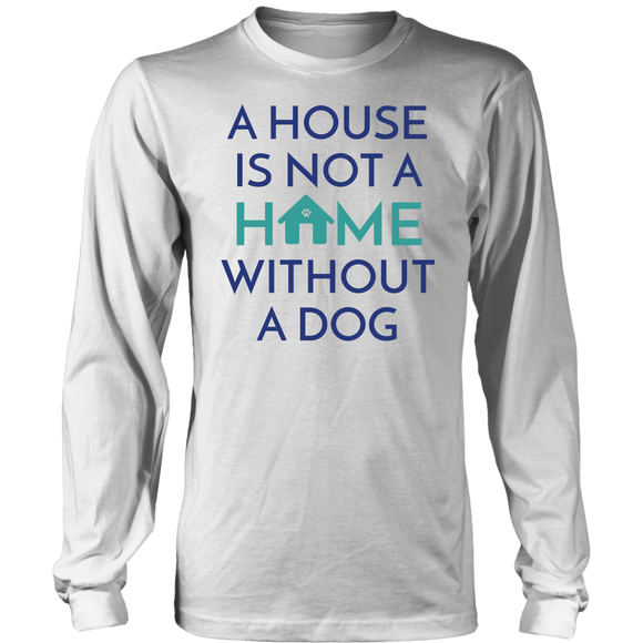 A House Is Not a Home Without a Dog Rottweiler Long Sleeve Tee