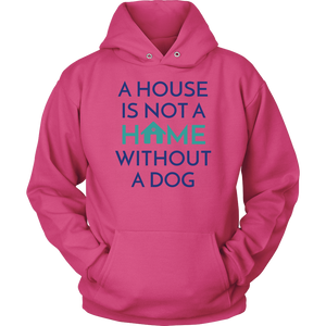 A House Is Not a Home Without a Dog Hoodie