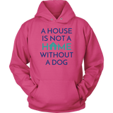 A House Is Not a Home Without a Dog Yorkie Hoodie