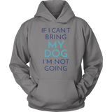 If I Can't Bring My Dog I'm Not Going German Shepherd Hoodie
