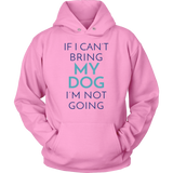 If I Can't Bring My Dog I'm Not Going Border Collie Hoodie