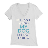 If I Can't Bring My Dog I'm Not Going Dachshund V-Neck