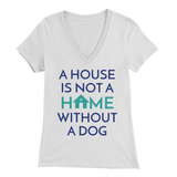 A House Is Not a Home Without a Dog Dachshund V-Neck
